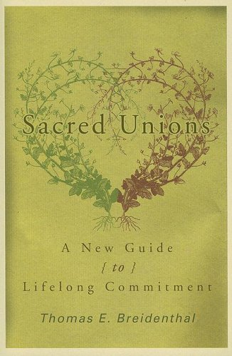 Sacred Unions: A New Guide to Lifelong Commitment 9781561012497