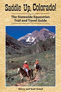 Saddle Up, Colorado!: The Statewide Equestrian Trail and Travel Guide 9781565795303