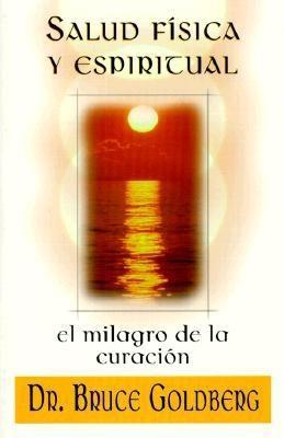 Salud Fisica y Espiritual: El Milagro de la Curacion 9781567182637