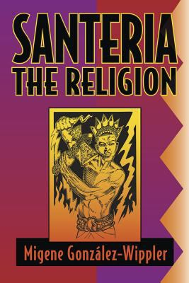 Santeria: The Religion: Faith, Rites, Magic 9781567183290