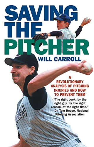 Saving the Pitcher: Preventing Pitching Injuries in Modern Baseball 9781566637282