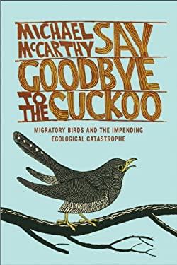 Say Goodbye to the Cuckoo: Migratory Birds and the Impending Ecological Catastrophe 9781566638562
