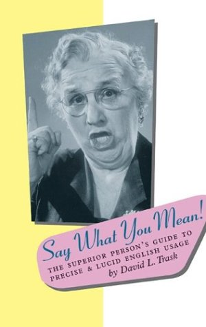 Say What You Mean: The Superior Person's Guide to Precise and Lucid English Usage 9781567922639