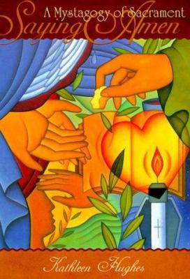 Saying Amen: A Mystagogy of Sacrament 9781568542393