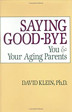 Saying Goodbye: You and Your Aging Parents 9781563139062