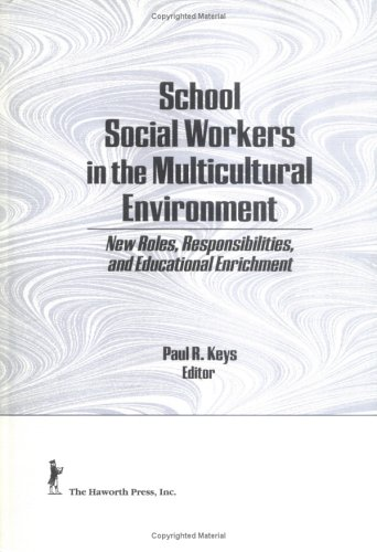 School Social Workers in the Multicultural Environment: New Roles, Responsibilites, and Educational Enrichment 9781560246961