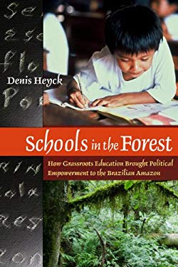 Schools in the Forest: How Grassroots Education Brought Political Empowerment to the Brazilian Amazon 9781565493506