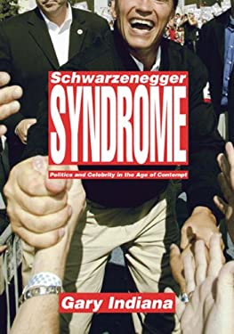 Schwarzenegger Syndrome: Politics and Celebrity in the Age of Contempt 9781565849518