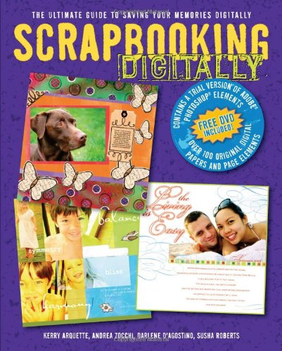 Scrapbooking Digitally: The Ultimate Guide to Saving Your Memories Digitally [With DVD] 9781561589722