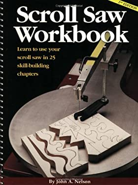 Scroll Saw Workbook: Learn to Use Your Scroll Saw in 25 Skill-Building Chapters 9781565232075