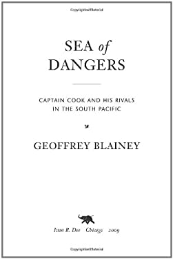 Sea of Dangers: Captain Cook and His Rivals in the South Pacific 9781566638258