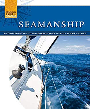 Seamanship: A Beginner's Guide to Safely and Confidently Navigate Water, Weather, and Winds 9781565235540