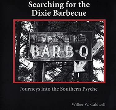 Searching for the Dixie Barbecue: Journeys Into the Southern Psyche 9781561643332