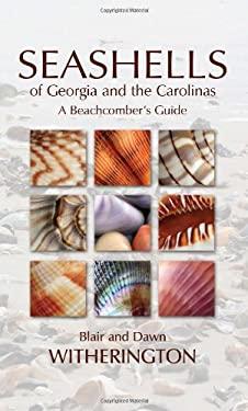 Seashells of Georgia and the Carolinas: A Beachcomber's Guide 9781561644971