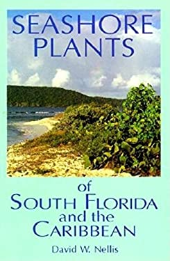 Seashore Plants of South Florida and the Caribbean: A Guide to Knowing and Growing Drought- And Salt-Tolerant Plants 9781561640560