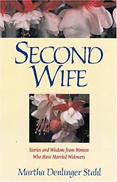 Second Wife: Stories and Wisdom from Women Who Have Married Widowers 9781561484836