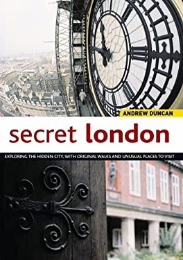 Secret London: Exploring the Hidden City with Original Walks and Unusual Places to Visit 9781566566360