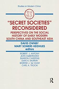 Secret Societies Reconsidered: Perspectives on the Social History of Early Modern South China and Southeast Asia 9781563241994