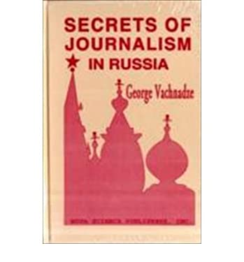 Secrets of Journalism in Russia: Mass Media Under Gorbachev and Yeltsin 9781560720812