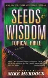 Seeds of Wisdom Topical Bible: A 365 Day Scriptural Mentorship Program