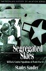 Segregated Skies: All-Black Combat Squadrons of World War II 9781560989172