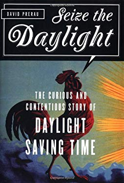 Seize the Daylight: The Curious and Contentious Story of Daylight Saving Time 9781560256557