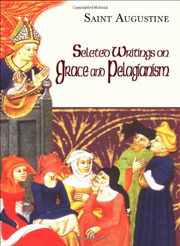 Selected Writings on Grace and Pelagianism (Works of Saint Augustine) (The Works of Saint Augustine) Saint Augustine and Boniface Ramsey