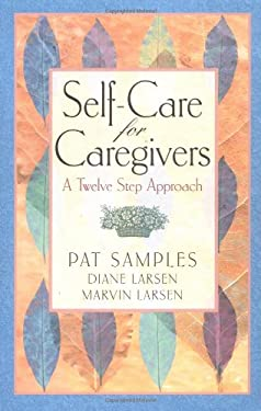 Self-Care for Caregivers: A Twelve Step Approach 9781568385600
