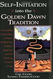 Self-Initiation Into the Golden Dawn Tradition: A Complete Cirriculum of Study for Both the Solitary Magician and the Working Magi