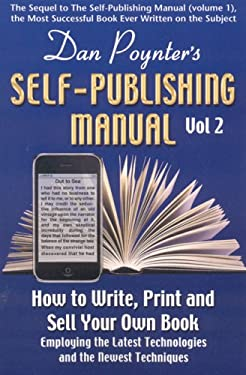Self-Publishing Manual, Volume II: How to Write, Print, and Sell Your Own Book Employing the Latest Technologies and the Newest Techniques 9781568601465