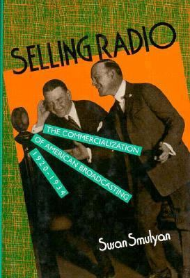 Selling Radio: The Commercialization of American Broadcasting, 1920-1934 9781560983125