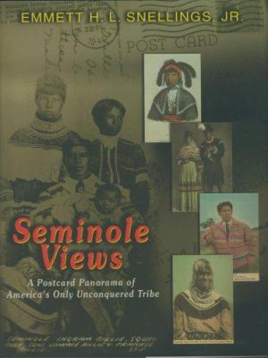 Seminole Views: A Postcard Panorama of America's Only Unconquered Tribe 9781568251011