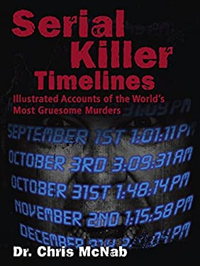 Serial Killer Timelines: Illustrated Day-By-Day Accounts of the World's Most Gruesome Murders 9781569758168
