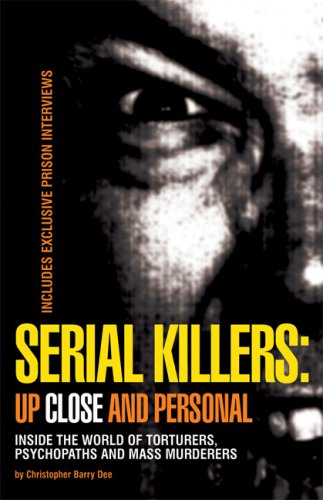 Serial Killers: Up Close and Personal: Inside the World of Torturers, Psychopaths, and Mass Murderers 9781569756195