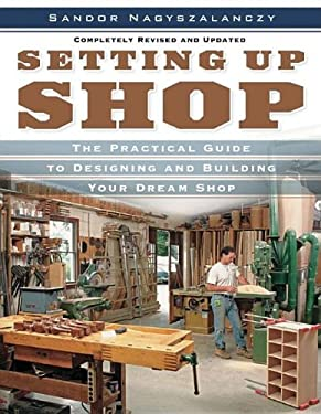 Setting Up Shop: The Practical Guide to Designing and Building Your Dream Shop 9781561588381
