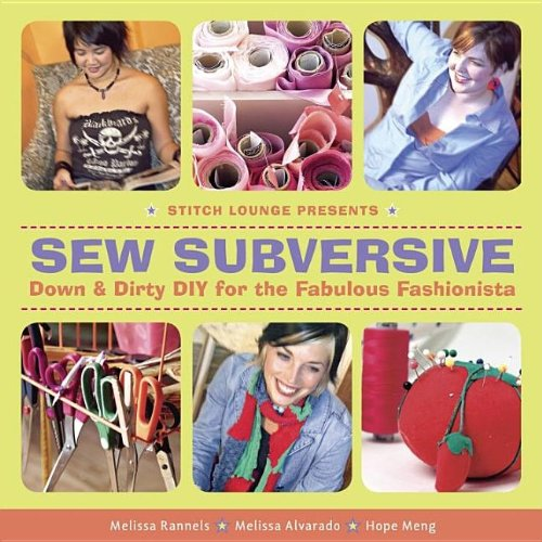 Sew Subversive: Down & Dirty DIY for the Fabulous Fashionista 9781561588091