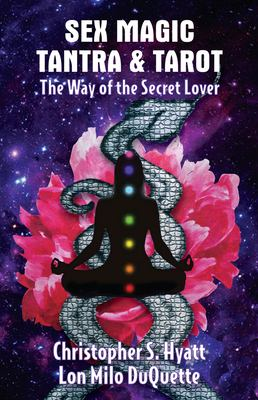Sex Magic, Tantra and Tarot: The Way of the Secret Lover 9781561840441