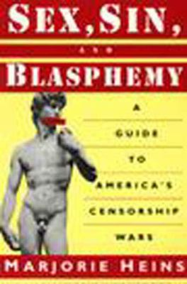 Sex, Sin, and Blasphemy: A Guide to America's Censorship Wars 9781565840485