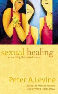 Sexual Healing: Transforming the Sacred Wound 9781564558350