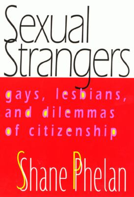 Sexual Strangers: Gays, Lesbians, and Dilemmas of Citizenship 9781566398282