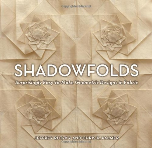 Shadowfolds: Surprisingly Easy-To-Make Geometric Designs in Fabric 9781568363790