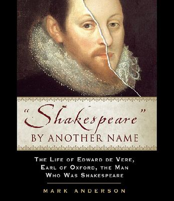 Shakespeare by Another Name: The Life of Edward de Vere, Earl of Oxford, the Man Who Was Shakespeare 9781565119949