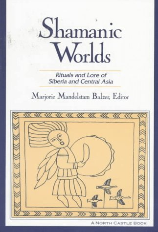 Shamanic Worlds: Rituals and Lore of Siberia and Central Asia 9781563249730