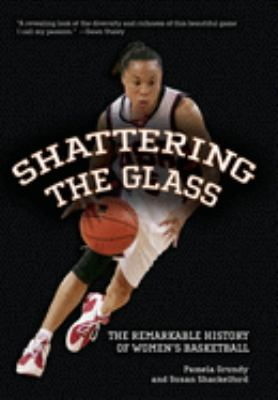 Shattering the Glass: The Remarkable History of Women's Basketball 9781565848221
