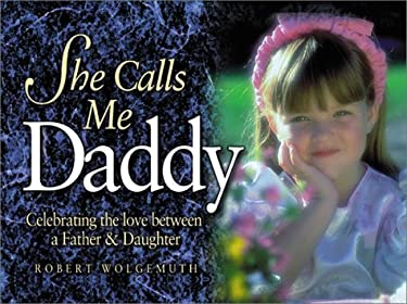 She Calls Me Daddy: Celebrating the Love Between a Father and Daughter 9781562924935