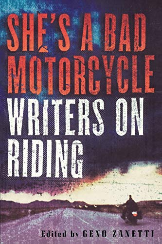 She's a Bad Motorcycle: Writers on Riding 9781560253174