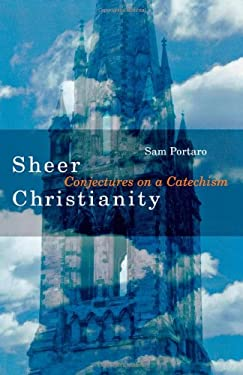 Sheer Christianity: Conjectures on a Catechism 9781561012688