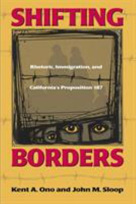 Shifting Borders: Rhetoric, Immigration, and Californa's Proposition 187 9781566399166