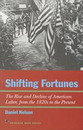 Shifting Fortunes: The Rise and Decline of American Labor, from the 1820s to the Present - Nelson, Daniel