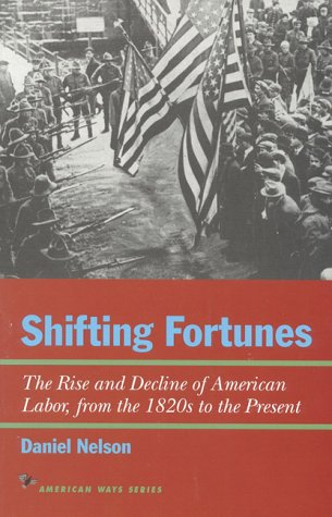 Shifting Fortunes: The Rise and Decline of American Labor, from the 1820s to the Present 9781566631808